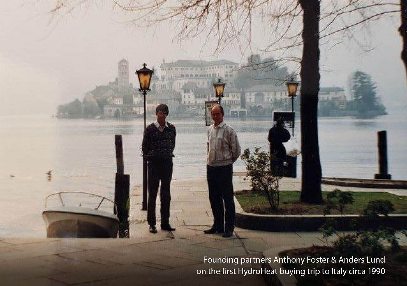 Founding partners Anthony Foster & Anders Lund on the first HydroHeat buying trip to Italy circa 1990